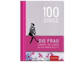 100 Dinge die FRAU einmal im Leben getan haben sollte