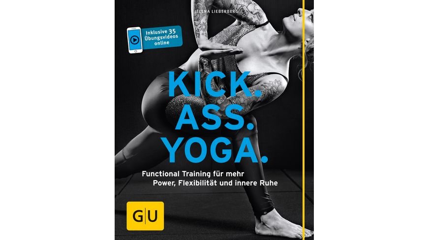 Kick Ass Yoga Functional Training fuer mehr Power Flexibilitaet und innere Ruhe