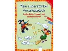 Mein superstarker Vorschulblock Zauberhafte Zahlen und Buchstabenwelt