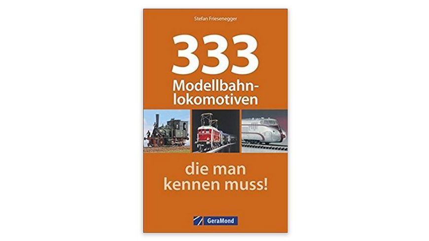 GeraMond Verlag 333 Modellbahnlokomotiven die man kennen muss