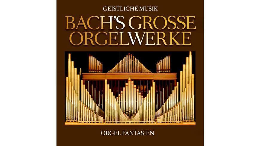 Bachs Grosse Orgelwerke