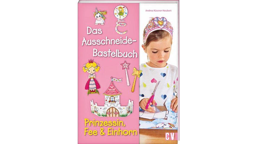Das Ausschneide Bastelbuch Prinzessin Fee Einhorn
