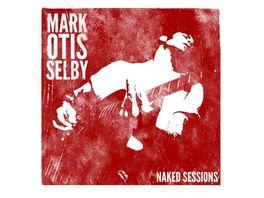 Mark Otis Selby Naked Sessions