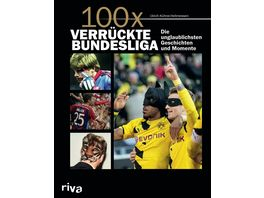 100x verrueckte Bundesliga Krasse Geschichten unglaubliche Momente
