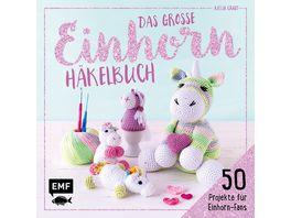 Das grosse Einhorn Haekelbuch Einhorn und Co Haekeln 50 Projekte fuer Einhorn Fans
