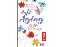 Anti Aging Die 50 besten Tipps