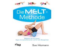 Die MELT Methode Massieren Sie Ihre Faszien Gegen chronische Schmerzen und fuer mehr Beweglichkeit