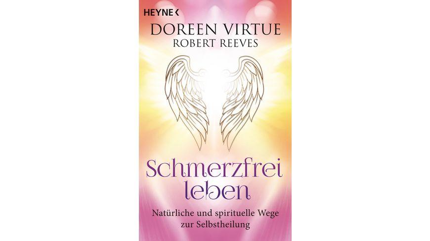 Schmerzfrei leben Natuerliche und spirituelle Wege zur Selbstheilung