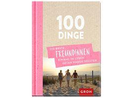 100 Dinge die beste Freundinnen einmal im Leben getan haben sollten