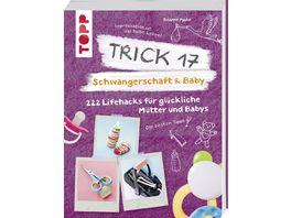 Trick 17 Schwangerschaft Baby