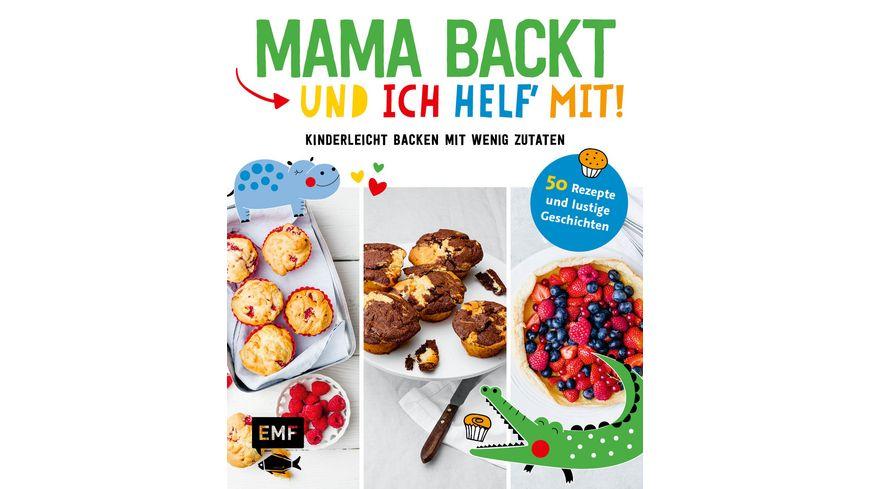 Mama backt und ich helf mit Kinderleicht backen mit wenig Zutaten
