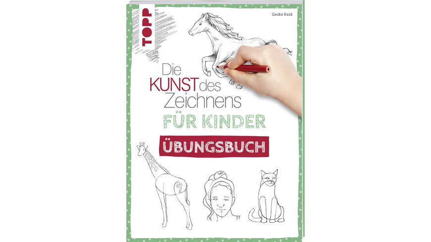 Die Kunst des Zeichnens fuer Kinder Uebungsbuch Mit gezieltem Training Schritt fuer Schritt zum Zeichenprofi