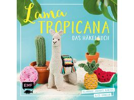 Lama Tropicana Das Haekelbuch Flamingo Ananas Kaktus und Co Haekeln