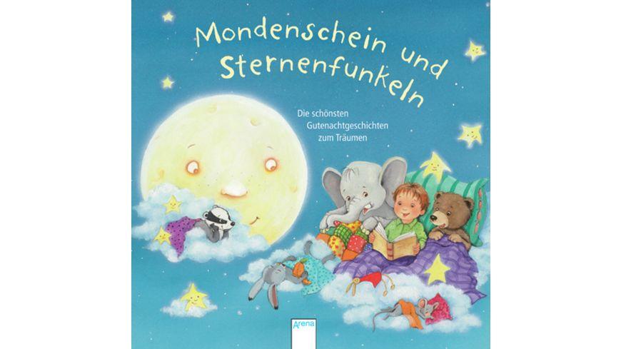 Mondenschein und Sternenfunkeln Die schoensten Gutenachtgeschichten zum Traeumen