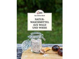 Das kleine Buch Naturwaschmittel aus Wald und Wiese