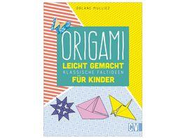 Origami leicht gemacht Abwechslungsreiche und lustige Faltideen fuer Kinder