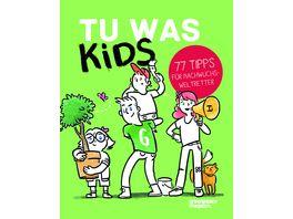 TU WAS KIDS 77 Tipps fuer Nachwuchsweltretter