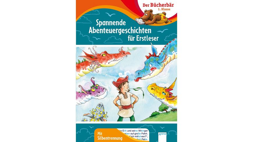 Spannende Abenteuergeschichten für Erstleser Der Bücherbär: 1. Klasse. Mit Silbentrennung