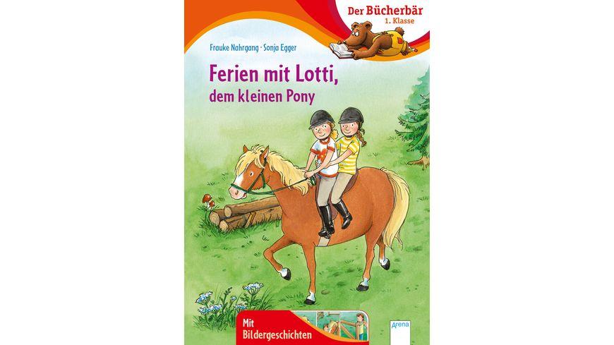 Ferien mit Lotti, dem kleinen Pony Der Bücherbär: 1. Klasse. Mit Bildergeschichten