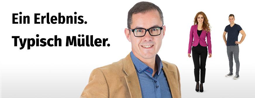 Arbeiten bei Müller. Ein Erlebnis. Typisch Müller.
