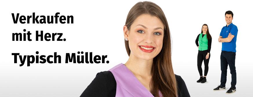 Filiale & Verkauf. Verkaufen mit Herz. Typisch Müller.