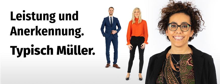 Gute Gründe für Müller. Leistung und Anerkennung. Typisch Müller.