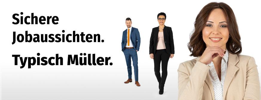 Sichere Jobaussichten. Typisch Müller.
