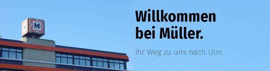 Willkommen bei Müller. Ihr Weg zu uns nach Ulm.