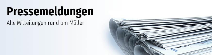 Pressemeldungen - Alle Mitteilungen rund um Müller
