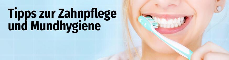 Tipps zur Zahnpflege und Mundhygiene
